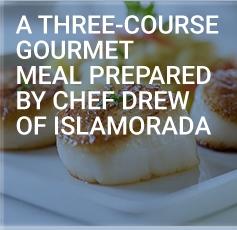 A Three-Course Gourmet Meal Prepared By Chef Drew of Islamorada